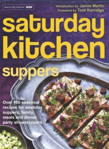 Saturday Kitchen Suppers : Over 100 Seasonal Recipes for Weekday Suppers, Family Meals and Dinner Party Show Stoppers, Hardback