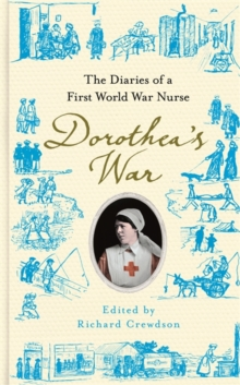 Dorothea's War : The Diaries of a First World War Nurse, Hardback