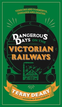 Dangerous Days on the Victorian Railways : Feuds, Frauds, Robberies and Riots, Hardback