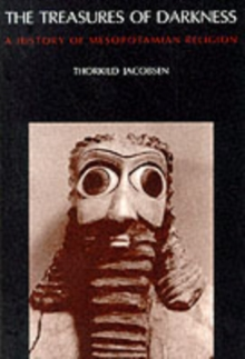 The Treasures of Darkness : History of Mesopotamian Religion, Paperback