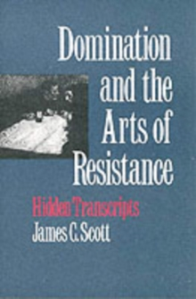 Domination and the Arts of Resistance : Hidden Transcripts, Paperback