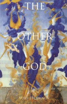 The Other God : Dualist Religions from Antiqutiy to the Cathar Heresy, Paperback