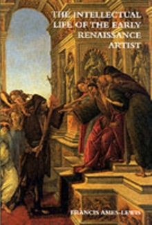 The Intellectual Life of the Early Renaissance Artist, Paperback Book