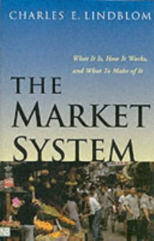 The Market System : What it is, How it Works and What to Make of it, Paperback