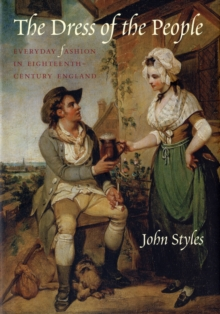 The Dress of the People : Everyday Fashion in Eighteenth-century England, Hardback