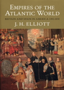 Empires of the Atlantic World : Britain and Spain in America 1492-1830, Paperback Book
