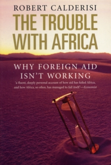 The Trouble with Africa : Why Foreign Aid Isn't Working, Paperback