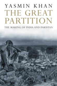 The Great Partition : The Making of India and Pakistan, Paperback
