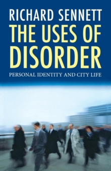 The Uses of Disorder : Personal Identity and City Life, Paperback