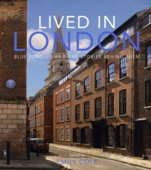 Lived in London : The Stories Behind the Blue Plaques, Hardback