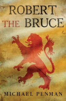 Robert the Bruce : King of the Scots, Hardback