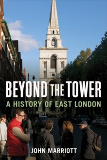 Beyond the Tower : A History of East London, Hardback