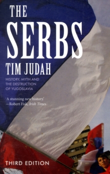 The Serbs : History, Myth and the Destruction of Yugoslavia, Paperback