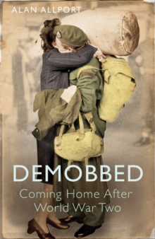 Demobbed : Coming Home After World War Two, Paperback
