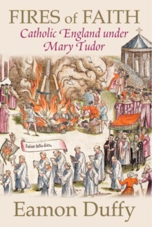 Fires of Faith : Catholic England Under Mary Tudor, Paperback