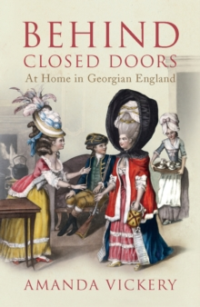 Behind Closed Doors : At Home in Georgian England, Paperback