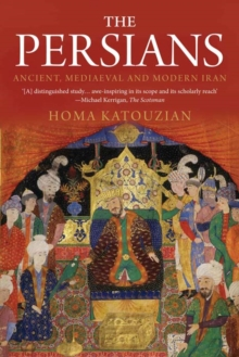 The Persians : Ancient, Mediaeval and Modern Iran, Paperback