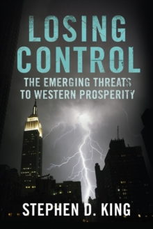 Losing Control : The Emerging Threats to Western Prosperity, Paperback