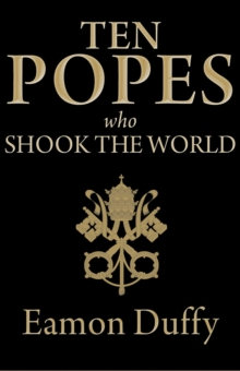 Ten Popes Who Shook the World, Hardback