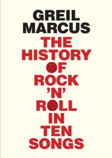 The History of Rock 'n' Roll in Ten Songs, Hardback