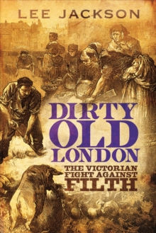 Dirty Old London : The Victorian Fight Against Filth, Hardback