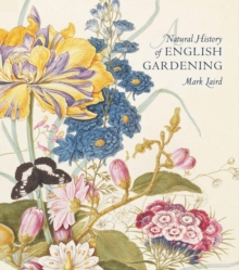 A Natural History of English Gardening 1650-1800, Hardback Book