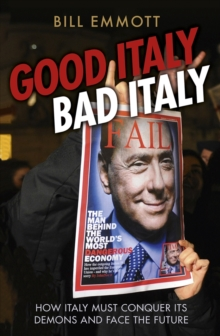 Good Italy, Bad Italy : Why Italy Must Conquer its Demons to Face the Future, Paperback