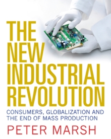 The New Industrial Revolution : Consumers, Globalization and the End of Mass Production, Paperback Book