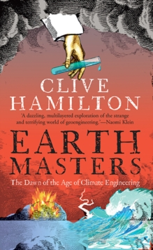 Earthmasters : The Dawn of the Age of Climate Engineering, Paperback