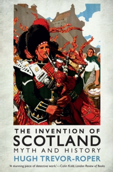 The Invention of Scotland : Myth and History, Paperback Book