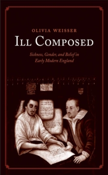 Ill Composed : Sickness, Gender, and Belief in Early Modern England, EPUB eBook