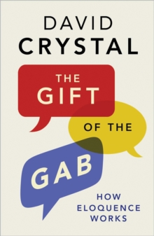 The Gift of the Gab : How Eloquence Works, Hardback