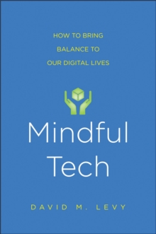 Mindful Tech : How to Bring Balance to Our Digital Lives, PDF eBook