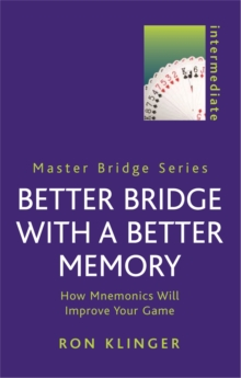 Better Bridge with a Better Memory : How Mnemonics Will Improve Your Game, Paperback