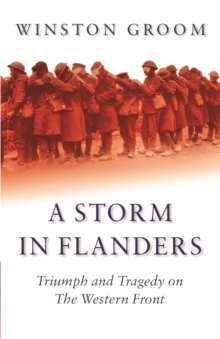A Storm in Flanders : Triumph and Tragedy on the Western Front, Paperback