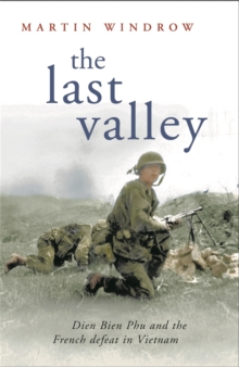 The Last Valley : Dien Bien Phu and the French Defeat in Vietnam, Paperback