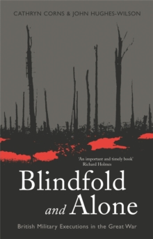 Blindfold and Alone : British Military Executions in the Great War, Paperback