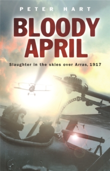 Bloody April : Slaughter in the Skies Over Arras, 1917, Paperback Book