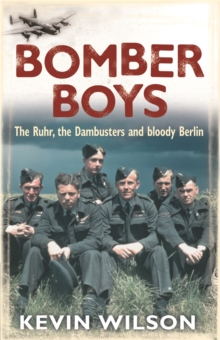 Bomber Boys : The Ruhr, the Dambusters and Bloody Berlin, Paperback