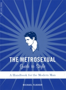The Metrosexual Guide to Style : A Handbook for the Modern Man, Paperback
