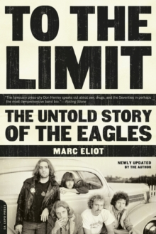 To the Limit : The Untold Story of the Eagles, Paperback Book