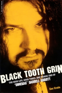Black Tooth Grin : The High Life, Good Times and Tragic End of Dimebag Darrell Abbott, Paperback