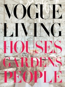 Vogue Living : Houses, Gardens, People, Hardback