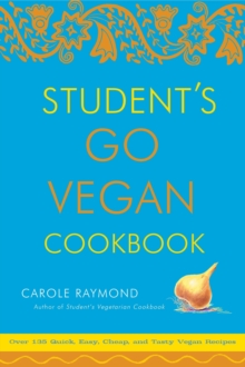 Students Go Vegan Cookbook : 125 Quick, Easy, Cheap and Tasty Vegan Recipes, Paperback