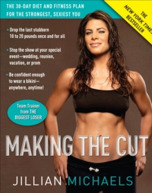 Making the Cut : The 30-day Diet and Fitness Plan for the Strongest, Sexiest You, Paperback