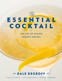 The Essential Cocktail : The Art of Mixing Perfect Drinks, Hardback Book