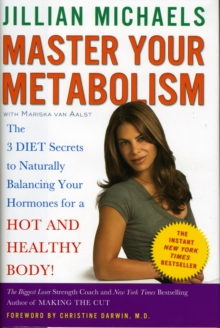 Master Your Metabolism : The 3 Diet Secrets to Naturally Balancing Your Hormones for a Hot and Healthy Body!, Hardback Book