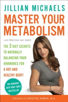 Master Your Metabolism : The 3 Diet Secrets to Naturally Balancing Your Hormones for a Hot and Healthy Body!, Paperback