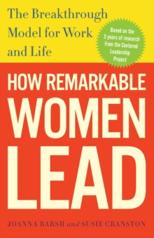 How Remarkable Women Lead : The Breakthrough Model for Work and Life, Paperback
