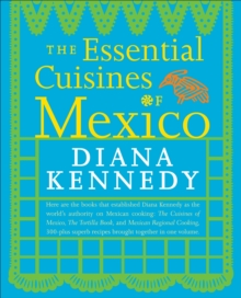 Essential Cuisines of Mexico : Revised and Updated Throughout, with More Than 30 New Recipes, Paperback